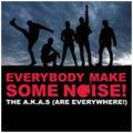 A.K.As (Are Everywhere!): EVERYBODY MAKE SOME NOISE!