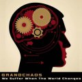 Grandchaos: WE SUFFER WHEN THE WORLD CHANGES