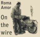 Roma Amor: ON THE WIRE