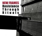 New Frames: RESISTANCE THROUGH RITUALS CD