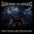 Darkness On Demand: POST STONE AGE TECHNOLOGY CD (Pre-Order, Expected Early March)
