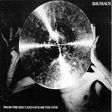 Bauhaus: PRESS THE EJECT AND GIVE ME