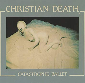 Christian Death: CATASTROPHE BALLET