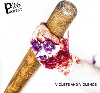 Projekt 26: VIOLETS AND VIOLENCE CD - Click Image to Close